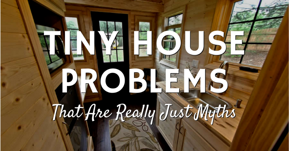 Tiny House Problems That Are Really Just Myths Tiny Home