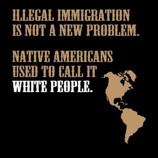 Illegal Immigration Native American Wisdom Native American Native American Quotes