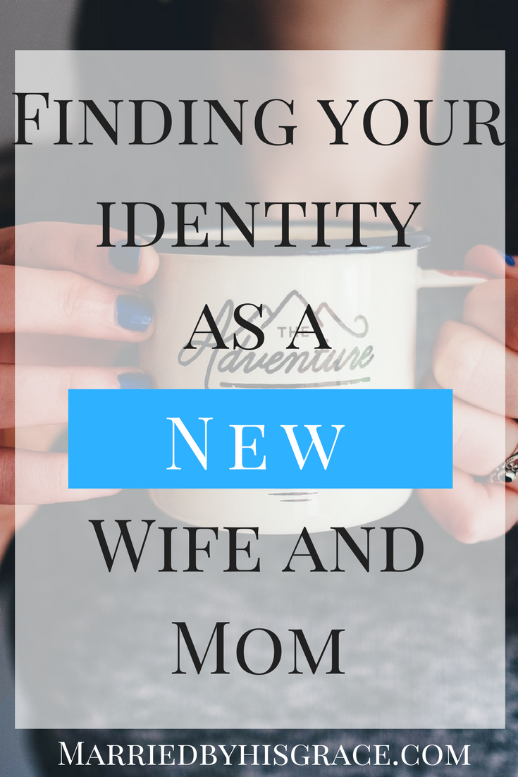 Finding Your Identity as a New Wife and Mother