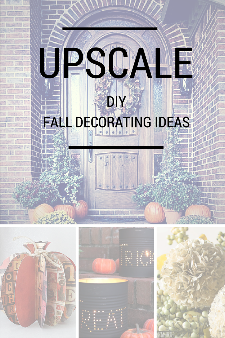 Upscale DIY Fall Decorating Ideas | DIY Ideas | Pinterest ...