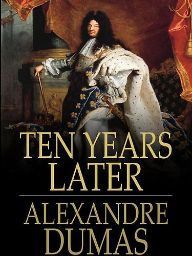The Three Musketeers Series: Ten Years Later [Book 4 (Alexandre Dumas)] ***--