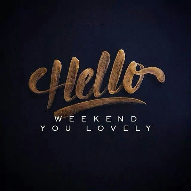 Hello Weekend Happy Weekend Quotes Funny Weekend Quotes Weekend Quotes