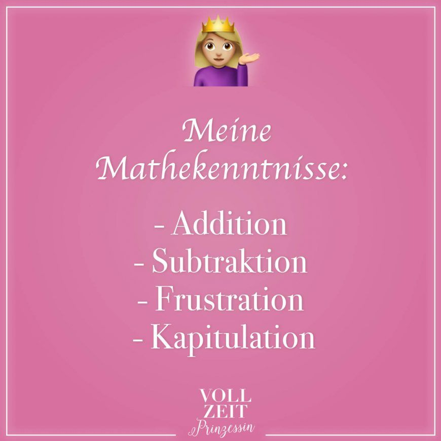 Visual Statements®️️ Meine Mathekenntnisse: -Addition -Subtraktion -Frustration -Kapitulation Sprüche / Zitate / Quotes / Vollzeitprinzessin / Freundschaft / Beziehung / Liebe / lustig / sarkastisch / witzig / Ironie / Diva