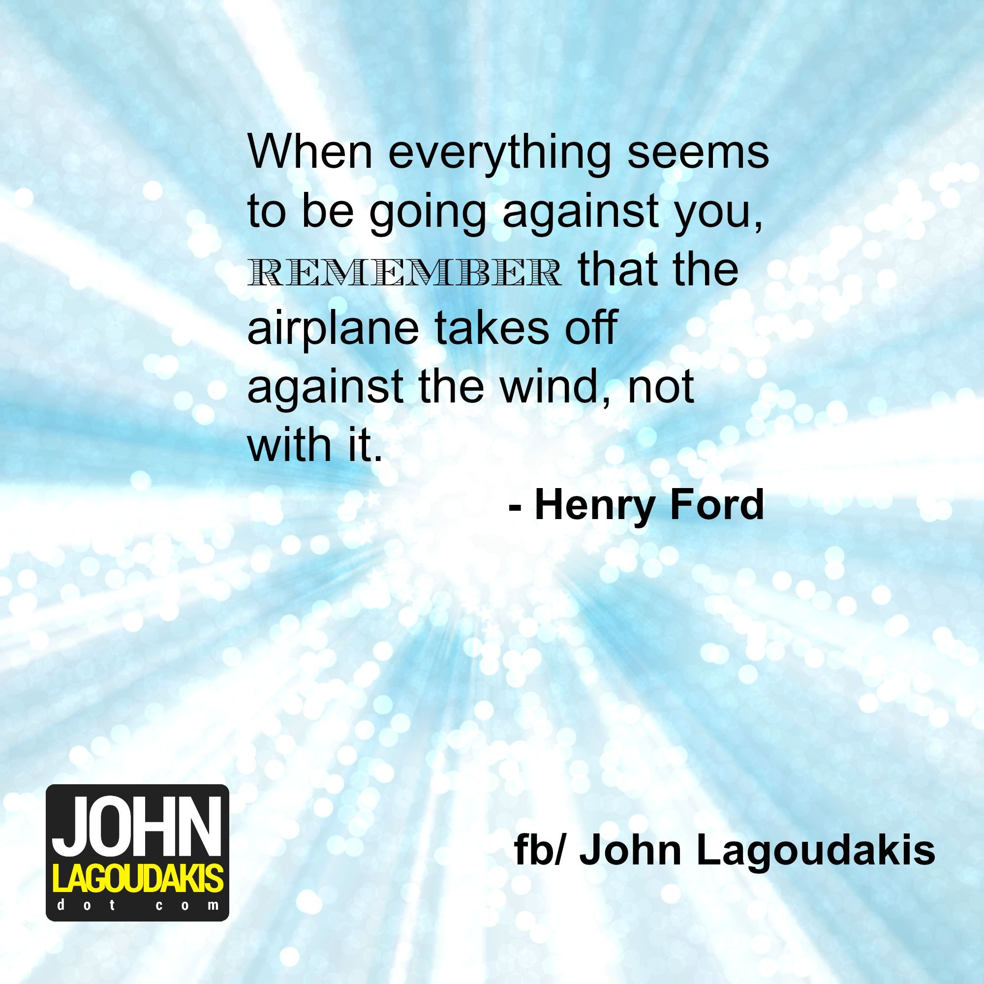 When everything seems to be going against you. Remember ...  Henry Ford Quotes Airplane