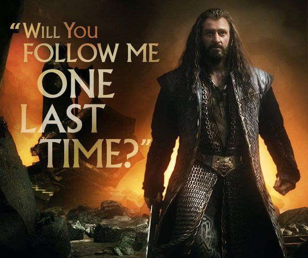 Thorin: ''Will you follow me one last time?''