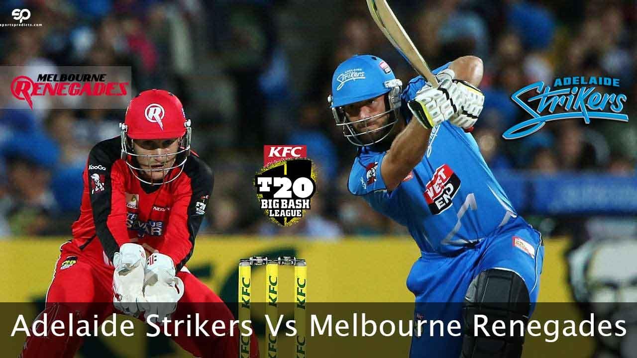 Big Bash League Adelaide Strikers Vs Melbourne Renegades 27th Match Predictions Cricket Sport Sports Cricket