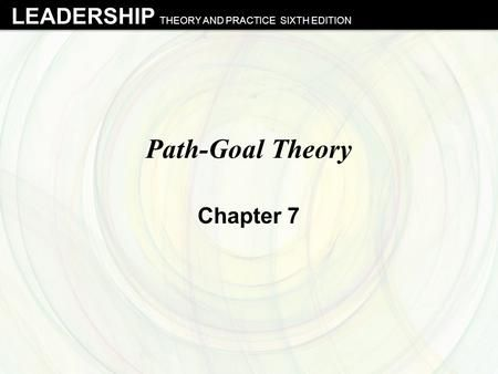 LEADERSHIP THEORY AND PRACTICE SIXTH EDITION Path-Goal Theory Chapter 7.