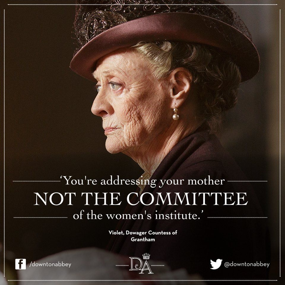 Pin By Isobel On Isobel May Ledden In 2019: Downton Abbey Quotes / Violet Dowager Countess Of Grantham