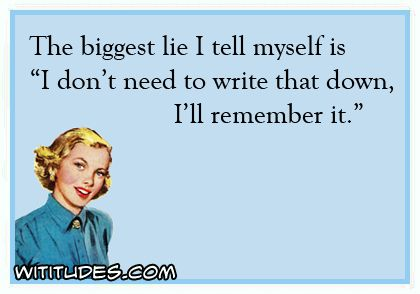 Exceptional Free Funny And Witty Ecard: Biggest Lie  Tell Myself Dont Need Write Down I Will Remember It Ecard Funny