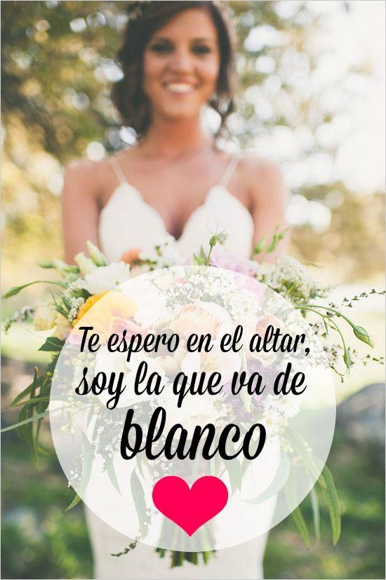 frases te espero en el #altar. soy la que va de blanco. | wedding