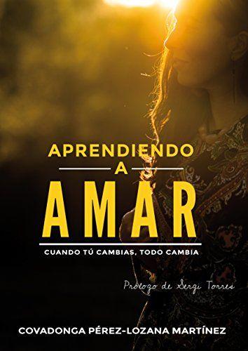 Aprendiendo A Amar Cuando Tu Cambias Todo Cambia Spanish Edition El Libro Aprendiendo A Amar De Covadonga Perez Loza Ebooks Kindle Reading Book Addict