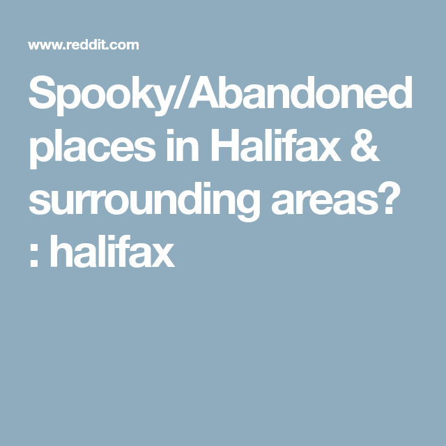 Spooky Abandoned Places In Halifax Surrounding Areas Halifax