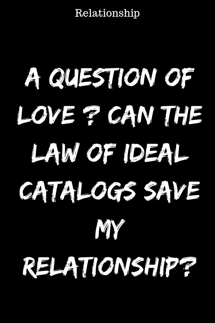 A Question Of Love Can The Law Of Ideal Catalogs Save My Relationship Ideal This Or That Questions Quotes About Love And Relationships Relationship Breakup