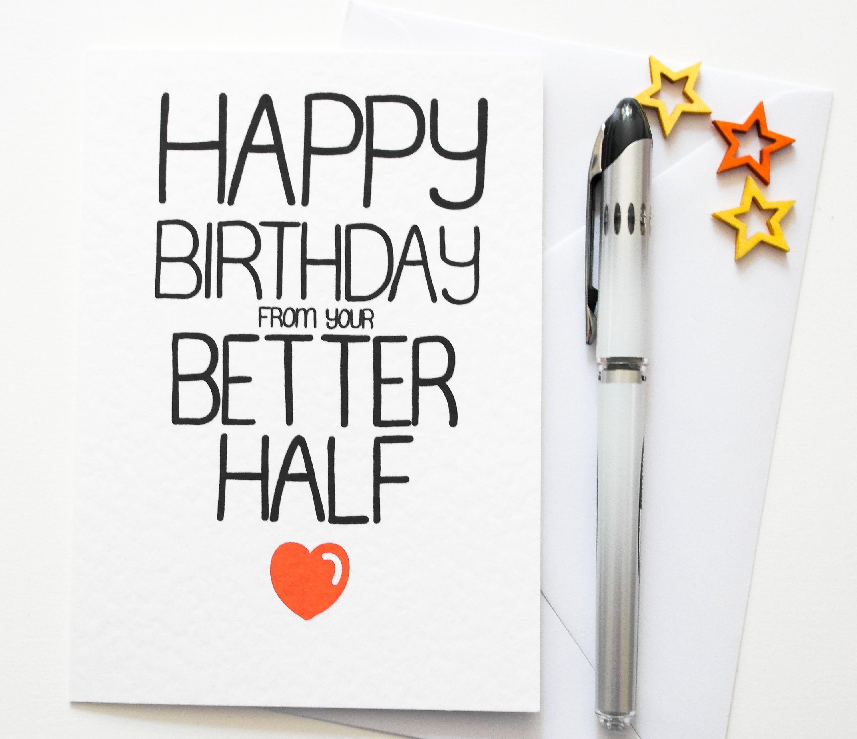 Happy Birthday From Your Better Half Funny Birthday Card Husband Wife Boyfriend Girlfriend Partner Birthday Card Funny Birthday Cards Birthday Cards Birthday Humor