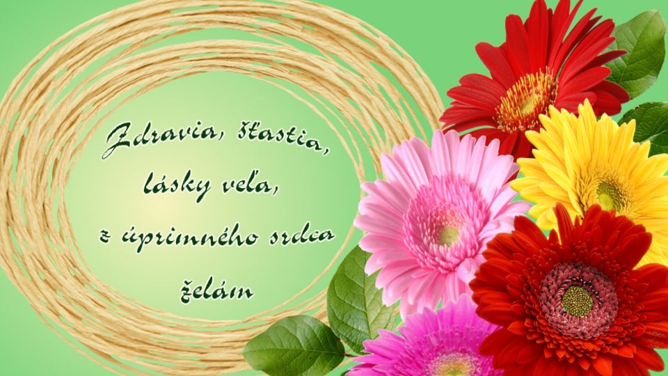 Zdravia, šťastia, lásky veľa, z úprimného srdca želám