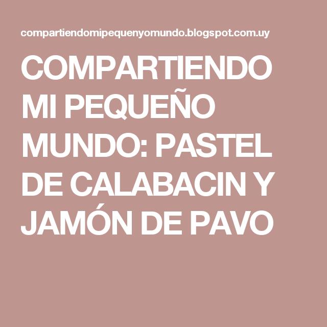 COMPARTIENDO MI PEQUEÑO MUNDO: PASTEL DE CALABACIN Y JAMÓN DE PAVO
