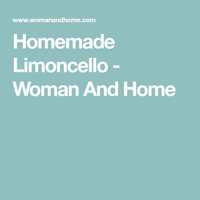Homemade Limoncello - Woman And Home
