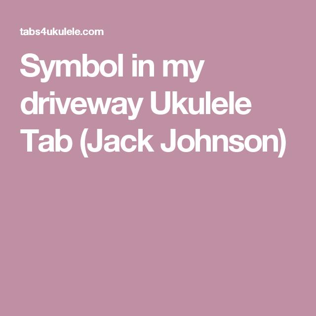 Symbol In My Driveway Ukulele Tab Jack Johnson Ukulele Songs