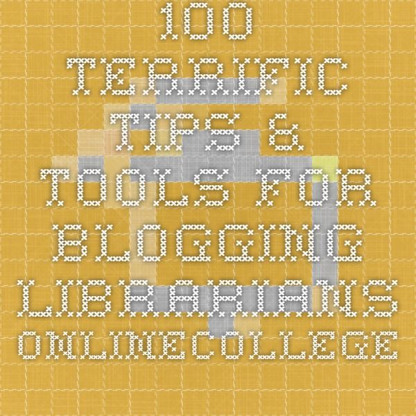 100 Terrific Tips & Tools for Blogging Librarians - OnlineCollege.org