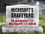 Microsoft graveyard: products killed off in 2013