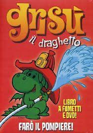 Grisù è il titolo di un popolare cartone animato italiano degli anni settanta ideato dai fratelli Nino e Toni Pagot