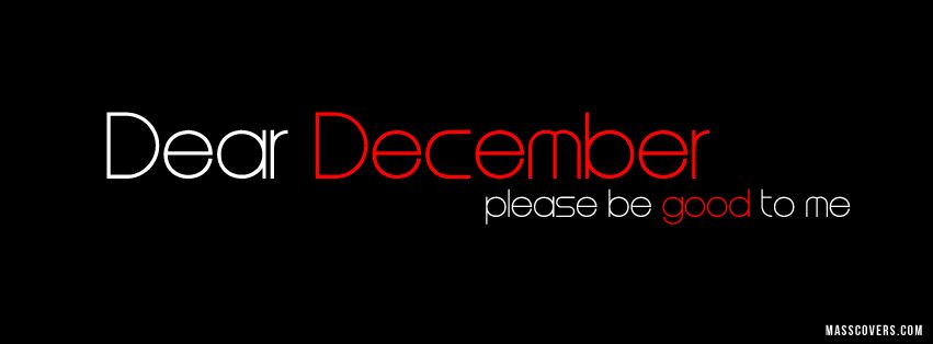 Dear December please be good to me Facebook Cover ...
