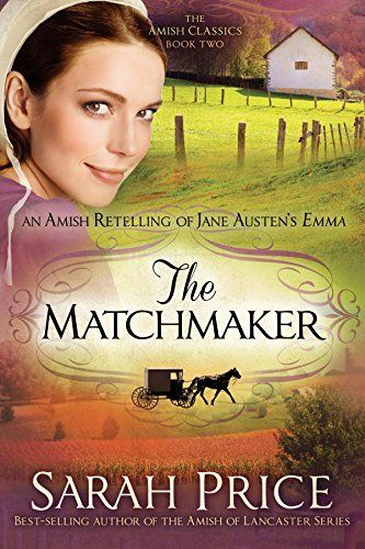 The Matchmaker An Amish Retelling Of Jane Austens Emma The Amish