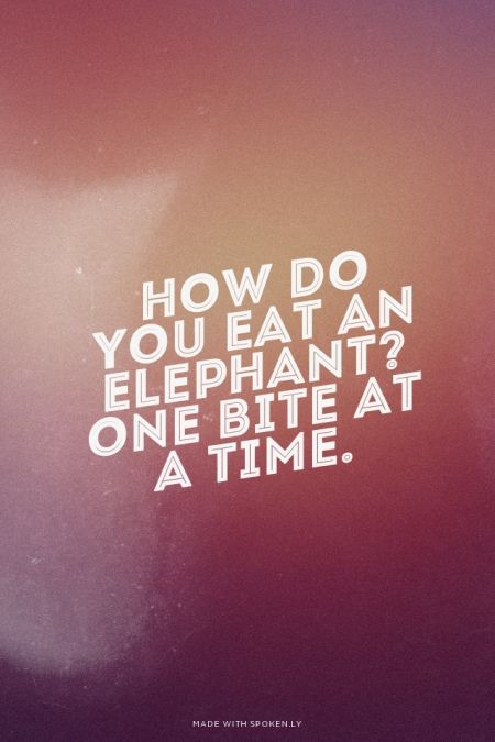 how do you eat an elephant? One bite at a time.   Cece made this with Spoken.ly