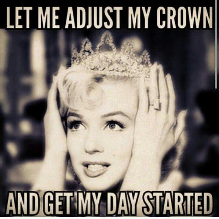 Let me adjust my crown.... | Good morning quotes, Funny ...