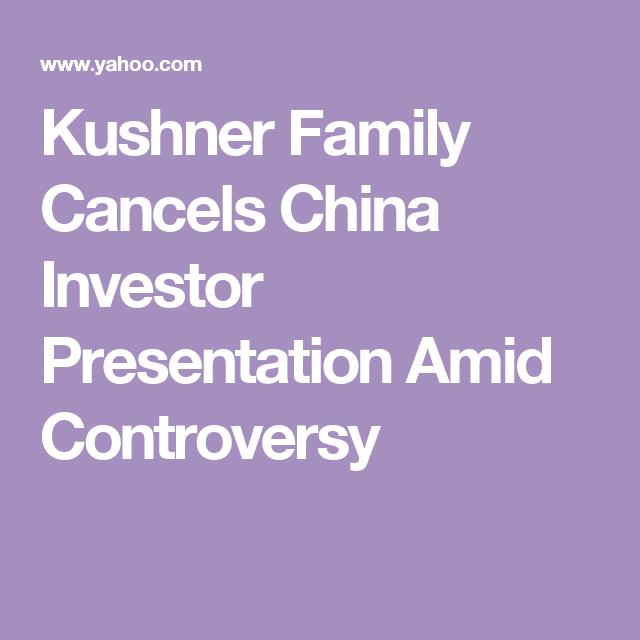 Kushner Family Cancels China Investor Presentation Amid