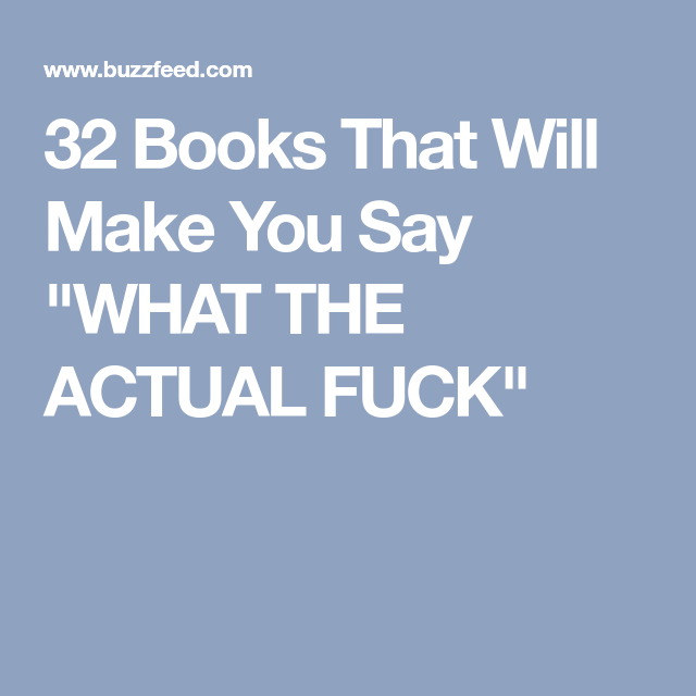 "32 Books That Will Make You Say ""WHAT THE ACTUAL FUCK"""
