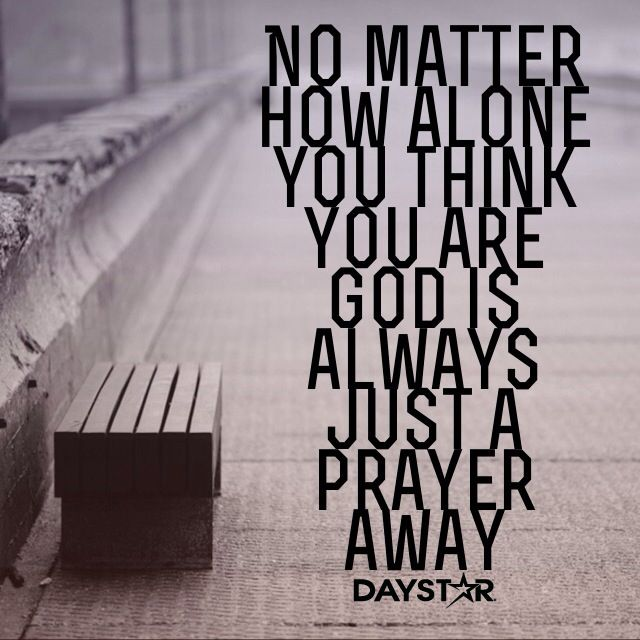 No matter how alone you think you are God is always just a prayer away. [Daystar.com]
