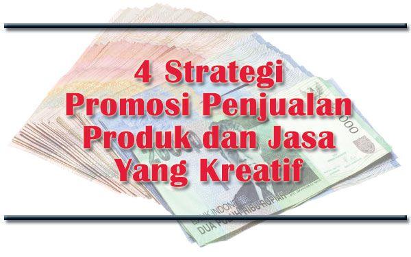 4 Strategi Promosi Penjualan Produk Dan Jasa Yang Kreatif Serta Murah Kreatif Produk Pemasaran