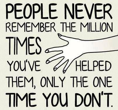 People Never Remember The Good Times Ungrateful People Quotes Quotes Ungrateful People