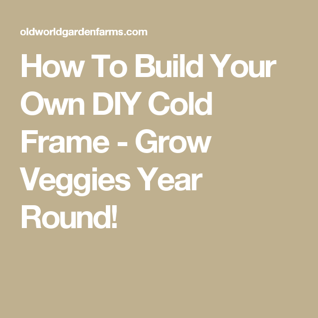 How To Build Your Own DIY Cold Frame - Grow Veggies Year Round ...