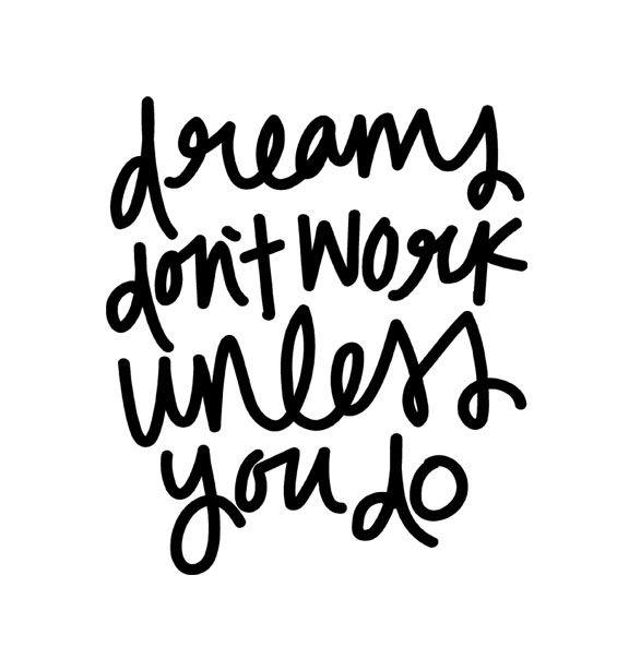 Dream S Don T Work Unless You Do Lettering By Chelcey Tate Quotes Cool Words Inspirational Words