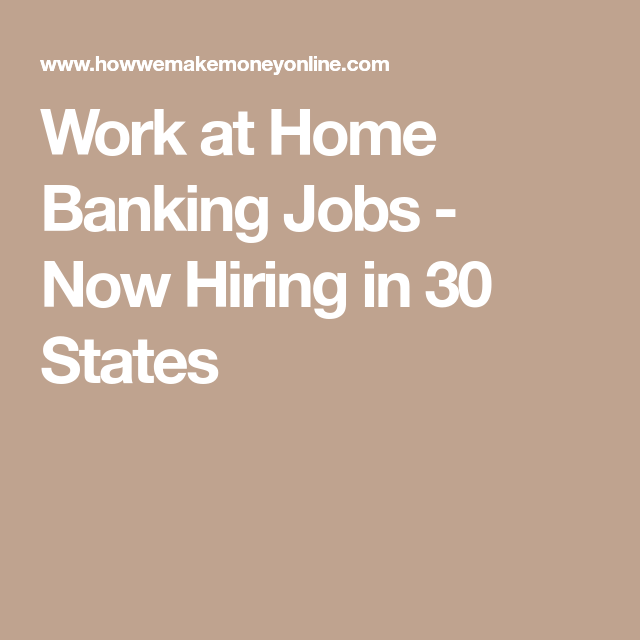 Work At Home Banking Jobs Now Hiring In 30 States Working From Home Job Job Info