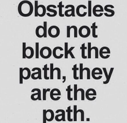 Obstacles quote : to get through things in life you have