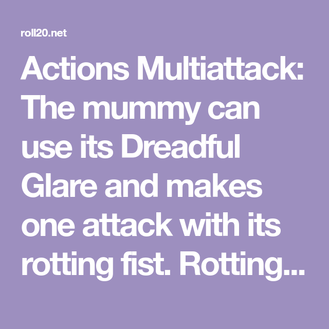 Actions Multiattack The mummy can use its Dreadful Glare
