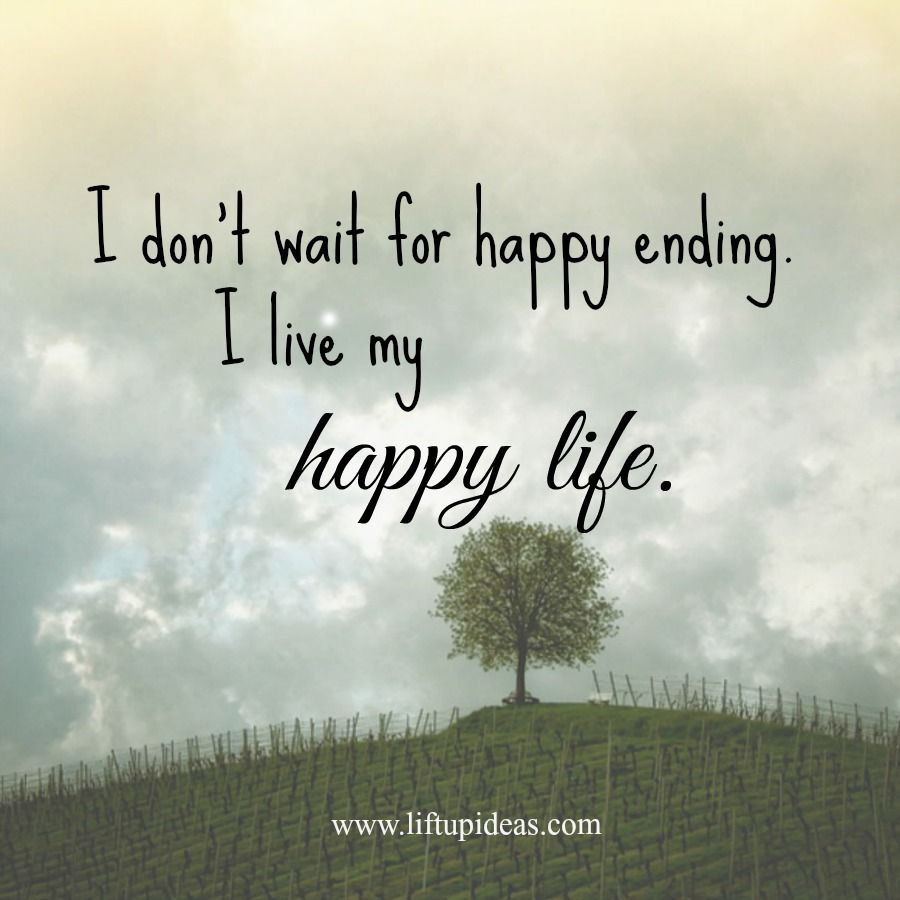 Happy Life Quotes The Only Way That You Can Actually Live Happily On Your Own Terms