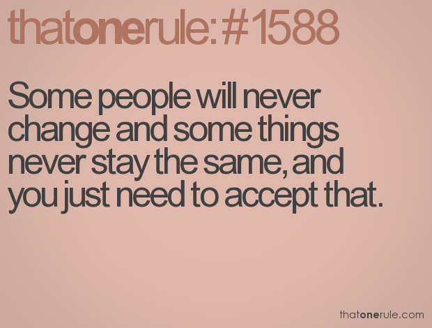 Some People Will Never Change And Some Things Never Stay The Same