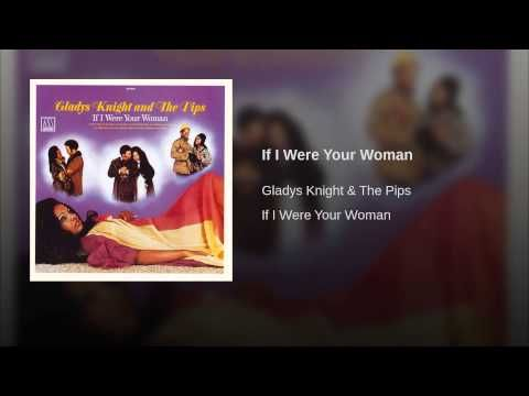 If I Were Your Woman Gladys Knight The Pips If I Were Your