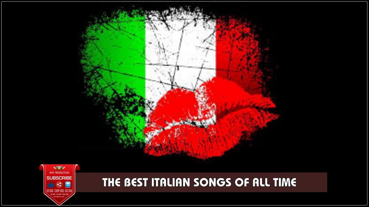 Best Of Italian Songs Of All Time Greatest Italian Song Ever