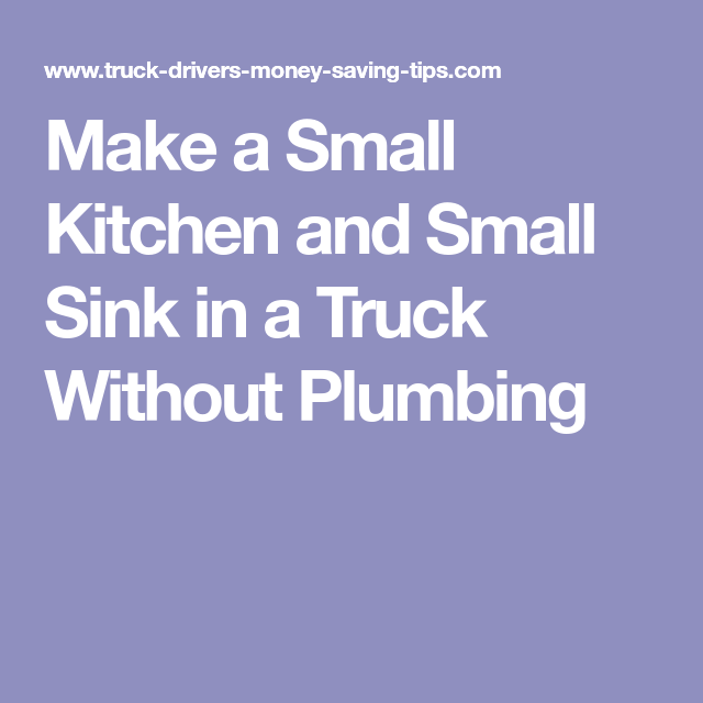 Make A Small Kitchen And Small Sink In A Truck Without Plumbing Small Sink Small Kitchen Trucks