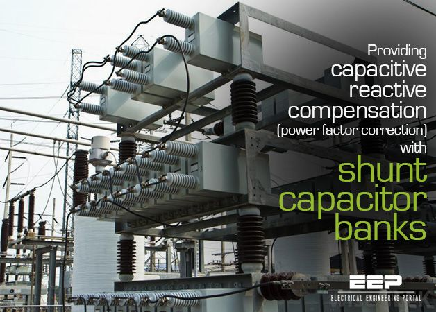 Providing Capacitive Reactive Compensation With Shunt Capacitor Banks Capacitor Electrical Engineering Engineering