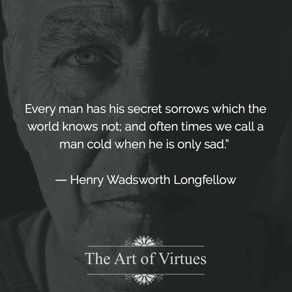 Every Man Has His Secret Sorrows Which The World Knows Not; And Often Times  We Photo
