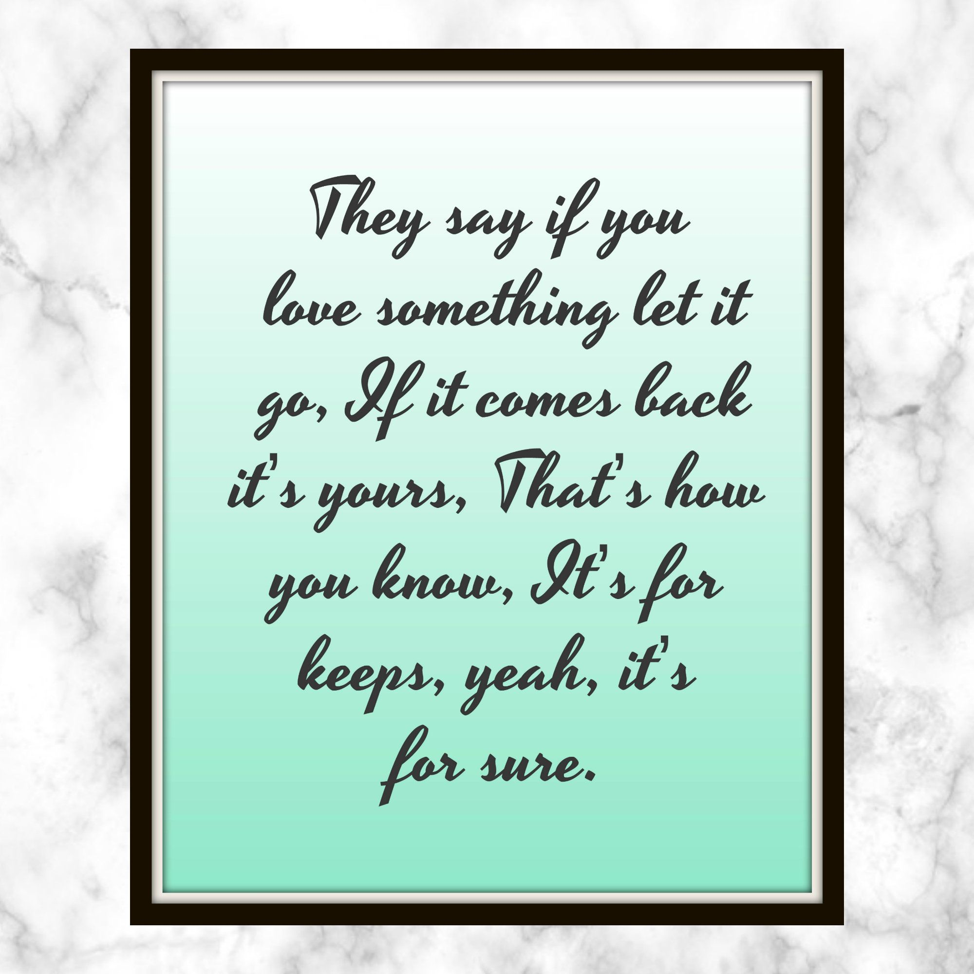 They Say If You Love Something Let It Go If It Comes Back It S Yours That S How You Know Christina Aguil Come Back Quotes Lyric Prints Love Yourself Quotes