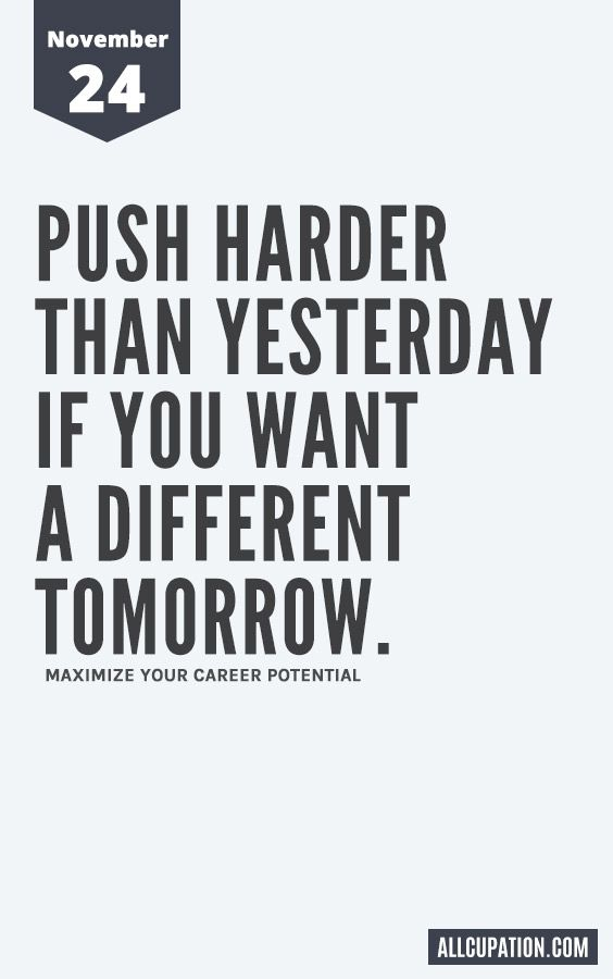 Daily Inspiration (November 24): Push harder than yesterday if you