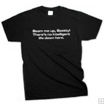 BEAM ME UP SCOTTY! THERE'S NO INTELLIGENT LIFE DOWN HERE T-Shirt