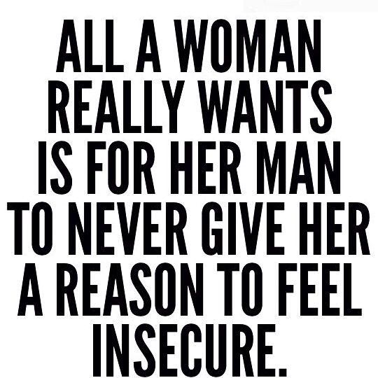 Never give her a reason to feel insecure | Insecure people ...